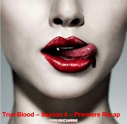 True Blood Season 4 Premiere Episode 1 Recap 06/26/11