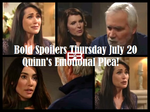 The Bold and the Beautiful Spoilers: Thursday, July 20 - Quinn's Emotional Plea – Sheila to Heal Eric – Steffy Delivers Warning