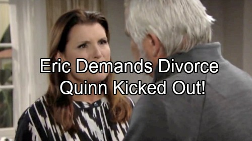 The Bold and the Beautiful Spoilers: Eric Demands a Divorce – Quinn Kicked Out of Forrester Creations, World Crumbles
