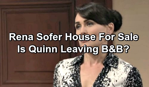The Bold and the Beautiful Spoilers: Rena Sofer Puts LA Home For Sale - Is Quinn Leaving B&B?