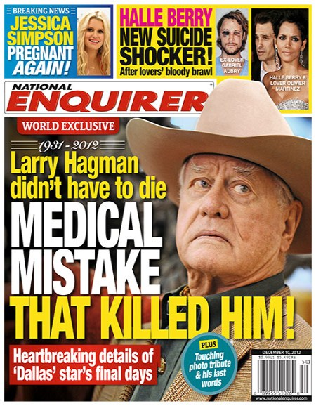 Medical Mistakes Killed Larry Hagman – Halle Berry Suicidal – Jessica Simpson Still Pregnant: National Enquirer
