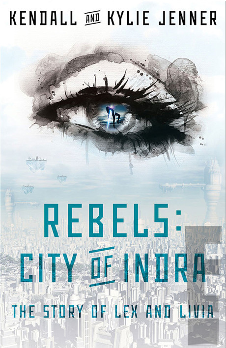 Kendall Jenner and Kylie Jenner Set to be Published Authors of Young Adult Dystopian Novel 'Rebels: City of Indra' - SEE the Cover Here! (PHOTO)