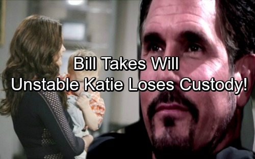 The Bold and the Beautiful Spoilers: Bill Takes Will From Unstable Katie - Fights for Full Custody of Son