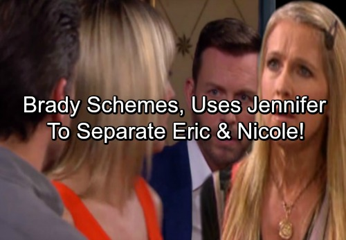 Days of Our Lives Spoilers: Brady Schemes to Stop Eric and Nicole's Romance, Uses Jennifer To Distract Eric