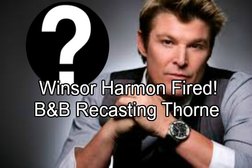 The Bold and the Beautiful Spoilers: Winsor Harmon Fired - B&B Recasting Thorne Forrester in Shocking Casting News