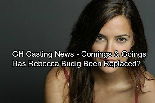 General Hospital Spoilers: Comings and Goings - Casting News - Has Rebecca Budig Been Replaced?
