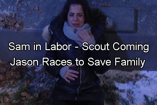 General Hospital Spoilers: Sam in Labor and Trapped - Begs Scout to Wait - Can Jason Save Them?