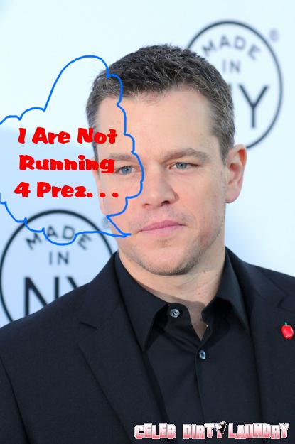 Matt Damon NOT Running For President