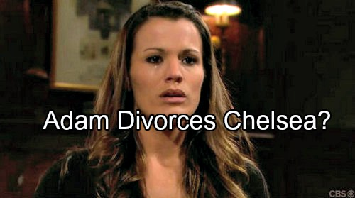 'The Young and the Restless' Spoilers: Hopeless Adam Devastates Chelsea with Divorce News - Ends Marriage to Set Her Free?