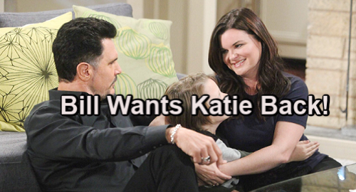The Bold and the Beautiful Spoilers: Bill Wants Katie Back - Uses Will's Love To Recreate Family