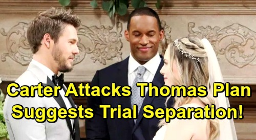 The Bold and the Beautiful Spoilers: Carter Threatens Thomas' Plan – Suggests Trial Separation To Hope, Divorce Off?