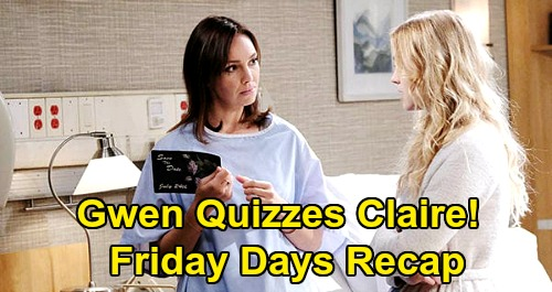 Days of Our Lives Spoilers: Friday, June 5 Recap - Gwen Quizzes Claire - Ciara & Ben Help Jake - Steve Won't Tell Kayla The Truth
