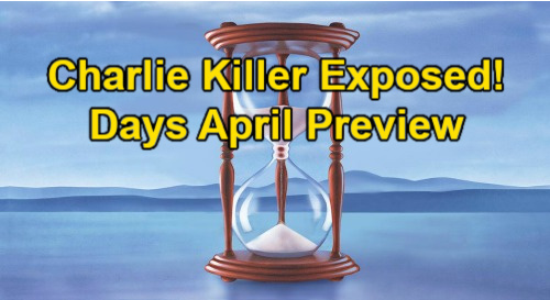 Days of Our Lives Spoilers: DOOL April Preview – Charlie's Killer Exposed, New Bedroom Buddies & Dangerous Partners in Crime