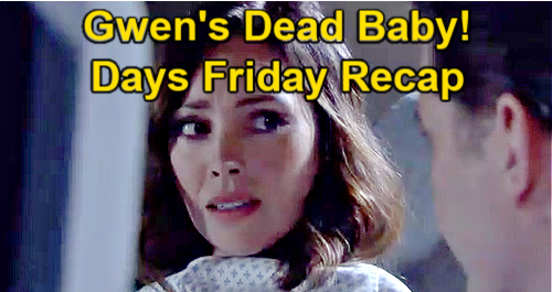 Days of Our Lives Spoilers: Friday, April 30 Recap – Gwen's Baby Girl Dead – Ben's Flowers for Claire – Tripp in Trouble