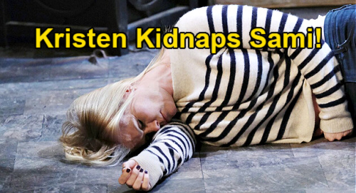 Days of Our Lives Spoilers: Kristen Drugs & Kidnaps Sami – Forces New DiMera Hostage Crisis