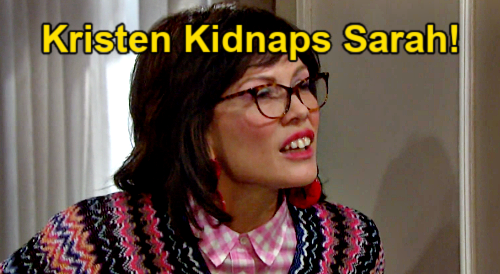 Days of Our Lives Spoilers: Kristen Kidnaps Sarah Over Susan Swap Discovery – Takes Hostage to Hide Secret