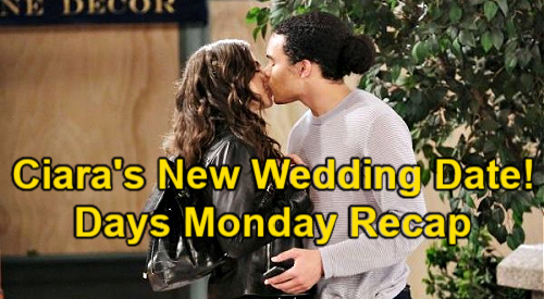 Days of Our Lives Spoilers: Monday, July 12 Recap – Ciara's New Wedding Date – Chad Goads Ben – Julie's Horrifying Realization