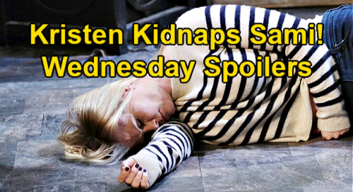 Days of Our Lives Spoilers: Wednesday, May 12 – Kristen Drugs & Kidnaps Sami – Nicole Betrays Eric with Xander