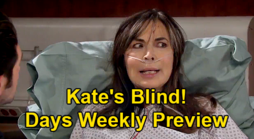 Days of Our Lives Spoilers: Week of May 24 Preview – Kate Wakes Up Blind – Brady Sick of Kristen's Toxic Obsession