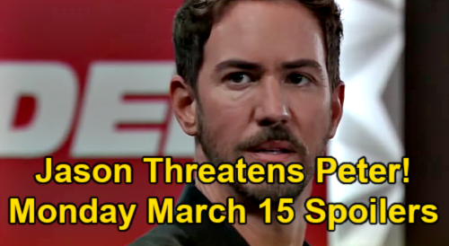 General Hospital Spoilers: Monday, March 15 – Jason Threatens Peter – Valentin's Wiley For ELQ Deal – Sam & Dante Help Maxie