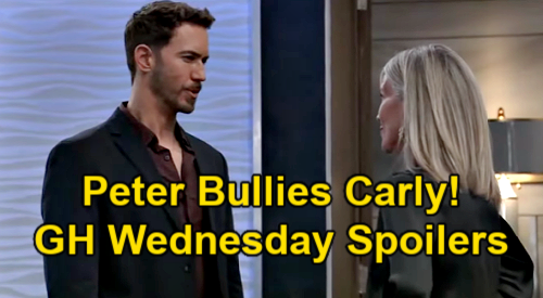 General Hospital Spoilers: Wednesday, March 31 – Peter Bullies Carly – Curtis Jealous of Jordan & Taggert - Valentin Charms Gladys