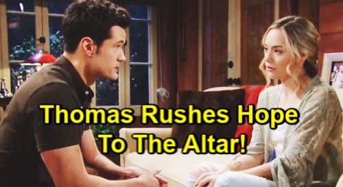 The Bold and the Beautiful Spoilers: Hope Trapped In Rushed Wedding – Date Moved Up, Thomas Wants Bride ASAP
