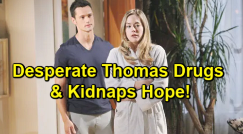 The Bold and the Beautiful Spoilers: Thomas Drugs and Kidnaps Hope – Liam Rushes To Rescue Beth's Terrified Mom