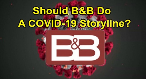 Should The Bold and the Beautiful Do a COVID-19 Storyline When New B&B Episodes Begin Filming?