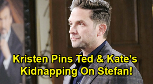 Days of Our Lives Spoilers: Stefan Blamed for Kidnapping, Kristen Gets Revenge – Kate and Ted Point the Finger at Wrong DiMera