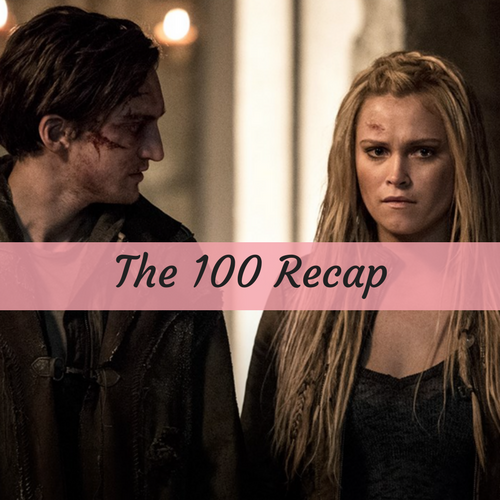 "The 100 Recap 3/15/17: Season 4 Episode 6 ""We Will Rise"""