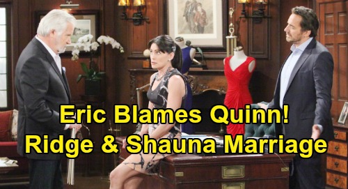 The Bold and the Beautiful Spoilers: Eric Furious - Blames Quinn For Ridge and Shauna Las Vegas Marriage?