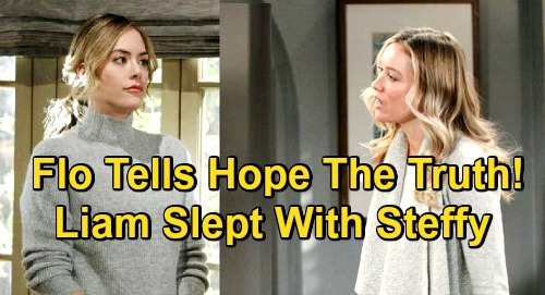 The Bold and the Beautiful Spoilers: Flo Learns Liam Slept With Steffy – Tells Hope the Truth, Won't Lie to Cousin Again?