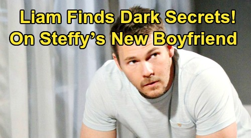 The Bold and the Beautiful Spoilers: Liam Digs for Dirt on Steffy's New Boyfriend – Discovers Dark Secrets of the Past?