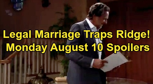 The Bold and the Beautiful Spoilers: Monday, August 10 - Thomas Pushes Pains Meds On Steffy - Marriage Legal, Ridge Trapped