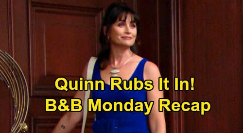 The Bold and the Beautiful Spoilers: Monday, August 17 Recap - Quinn Rubs Salt In Brooke's Wounds - Steffy Rejects New Mother-in-Law