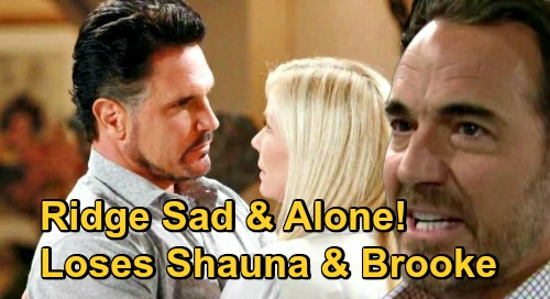 The Bold and the Beautiful Spoilers: Ridge Miserable & Alone After Scam Exposed – Rejects Shauna, But Brooke Already Back with Bill?
