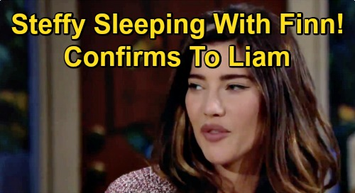 The Bold and the Beautiful Spoilers: Steffy Confirms She's Sleeping with Finn – Makes Liam Betrayal Worse, More 'SINN' Damage