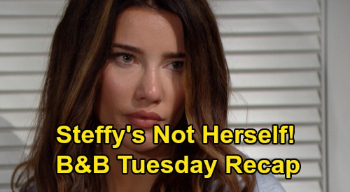 The Bold and the Beautiful Spoilers: Tuesday, August 4 Recap - Steffy Returns Home But Isn't Herself