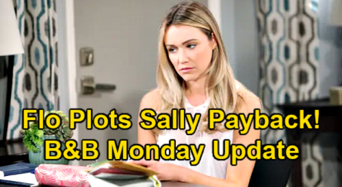 The Bold and the Beautiful Spoilers Update: Monday, January 18 – Flo Plots Sally Payback – Summer from Y&R Brings Opportunity