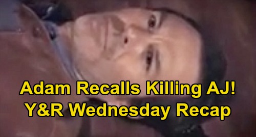 The Young and the Restless Spoilers Recap: Wednesday, August 26 - Adam Remembers Killing AJ - Summer Asks Kyle To Live Together