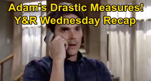 The Young and the Restless Spoilers Recap: Wednesday, September 23 - Adam's Drastic Measures - Alyssa Missing - Amanda Takes Over