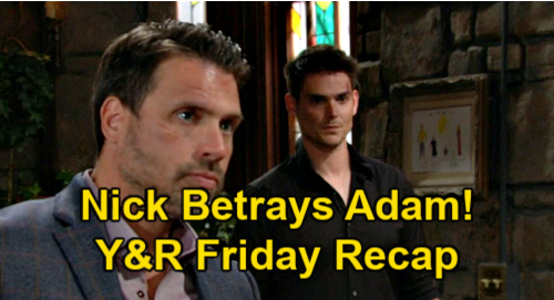 The Young and the Restless Spoilers: Friday, May 7 Recap – Nick Breaks Adam Escape Promise – Chloe Helps Chelsea Disappear