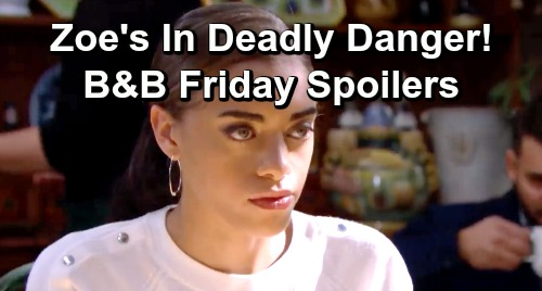 The Bold and the Beautiful Spoilers: Friday, January 25 - Zoe's In Imminent Danger - Steffy Makes Life-Changing Decision