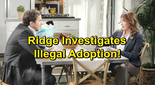 The Bold and the Beautiful Spoilers: Ridge Investigates Steffy's Quickie Adoption - Brooke Fears Hope's Breakdown