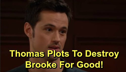 The Bold and the Beautiful Spoilers: Thomas Plots to Destroy Brooke Once and For All – Recruits Quinn's Dark Side To Make It Happen
