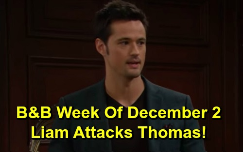 The Bold and the Beautiful Spoilers: Week of December 2 – Liam Fights With Thomas – Steffy Battles Hope - Wyatt Resists Sally
