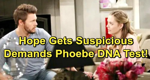 The Bold and the Beautiful Spoilers: Hope Follows Phoebe Trail, Makes Wild Beth Accusations – Demands DNA Tests
