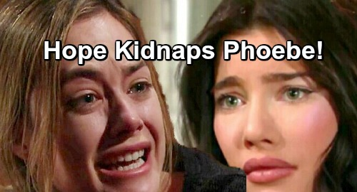The Bold and the Beautiful Spoilers: Unhinged Hope Obsessed with Phoebe – Kidnaps Her Own Daughter From Steffy?