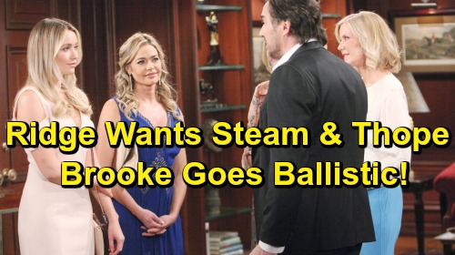 The Bold and the Beautiful Spoilers: Ridge Admits He's Rooting For Steam & Thope - Brooke Goes Ballistic