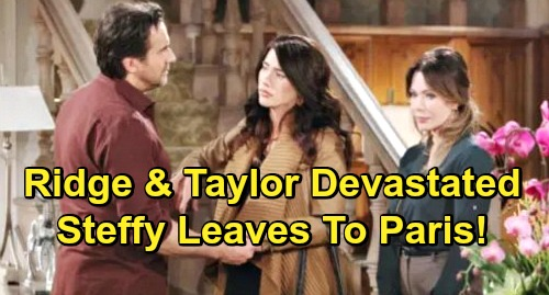 The Bold and the Beautiful Spoilers: Taylor and Ridge Horrified By Steffy's Paris Move - Insist Daughter Stay and Fight For Liam